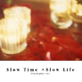 Slow Time ×Slow Life