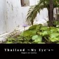 Thailand ~My Eye's~