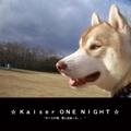 ☆ Kaiser ONE NIGHT ☆