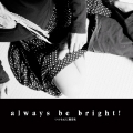always be bright!