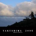YAKUSHIMA  2006