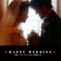 ~HAPPY WEDDING~