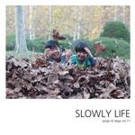 SLOWLY LIFE