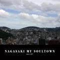 NAGASAKI MY SOULTOWN