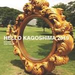 HELLO KAGOSHIMA 2019