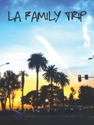 LA FAMILY TRIP