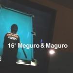 16' Meguro&Maguro